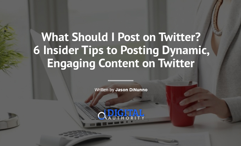 What Should I Post on Twitter? 6 Insider Tips to Posting Engaging Content on Twitter