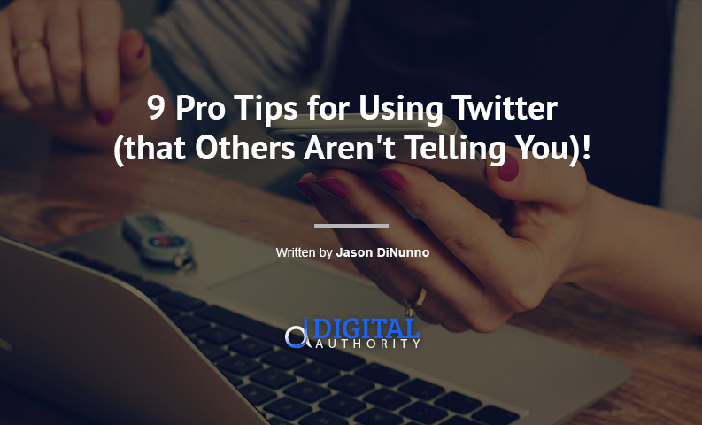 9 Pro Tips for Using Twitter (that Others Aren't Telling You)!