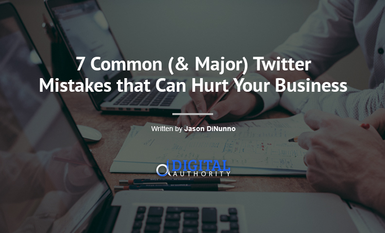 7 Common (& Major) Twitter Mistakes that Can Hurt Your Business