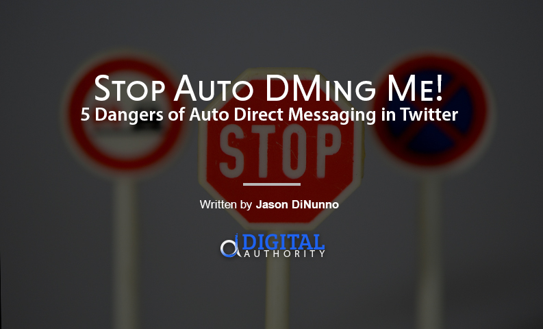 Stop Auto DMing Me! 5 Dangers of Auto Direct Messaging in Twitter
